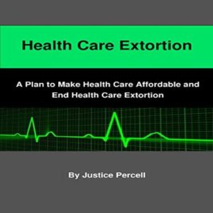 Health Care Extortion A Plan To Make Health Care Affordable
