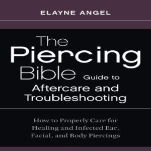 The Piercing Bible Guide To Aftercare And Troubleshooting