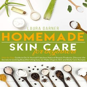Homemade Skin Care DIY Fabulous Natural Beauty Products