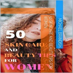 50 Skincare And Beauty Tips For Women
